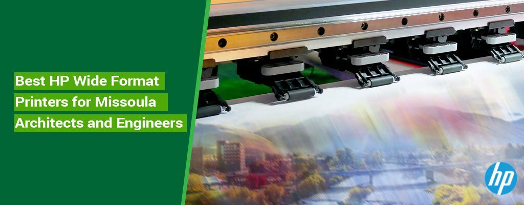 Best-HP-Wide-Format-Printers-for-Missoula-Architects-and-Engineers