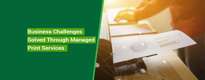 Business-Challenges-Solved-Through-Managed-Print-Services