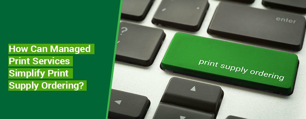 How-Can-Managed-Print-Services-Simplify-Print-Supply-Ordering