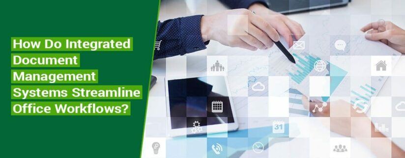 How-Do-Integrated-Document-Management-Systems-Streamline-Office-Workflows