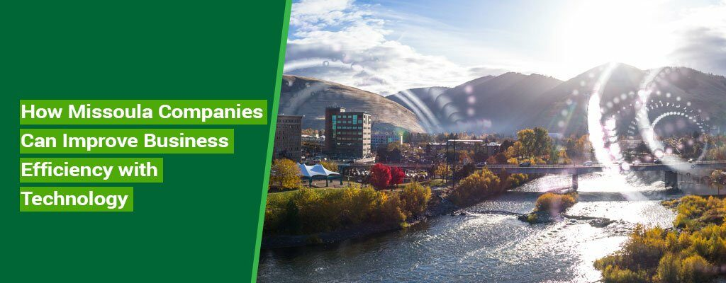 How-Missoula-Companies-Can-Improve-Business-Efficiency-with-Technology