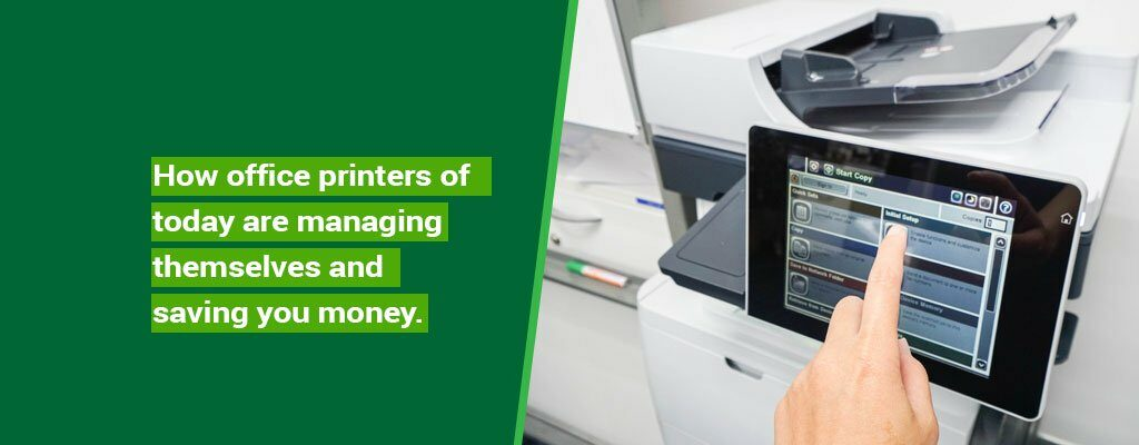 How-office-printers-of-today-are-managing-themselves-and-saving-you-money-1