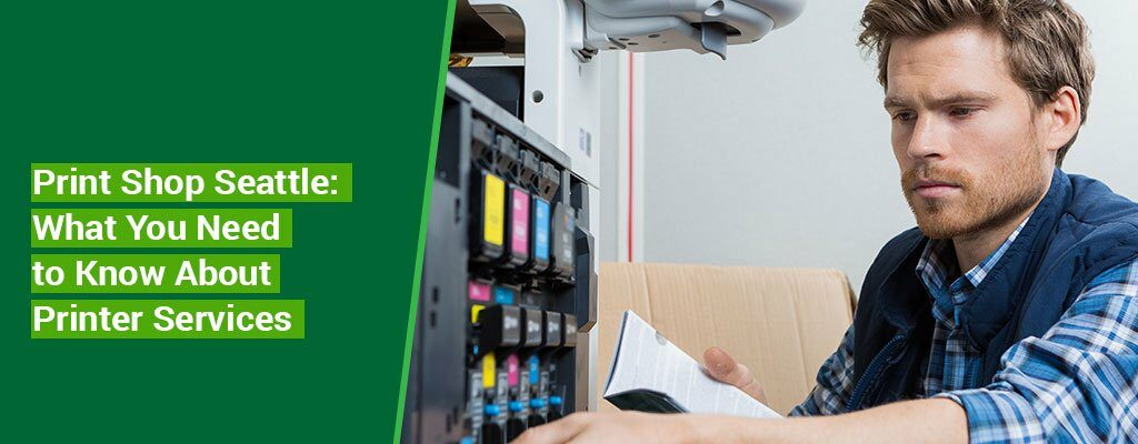 Print-Shop-Seattle-What-You-Need-to-Know-About-Printer-Services