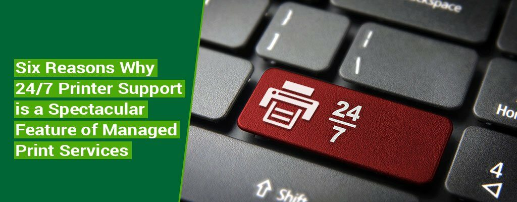 Six-Reasons-Why-247-Printer-Support-is-a-Spectacular-Feature-of-Managed-Print-Services