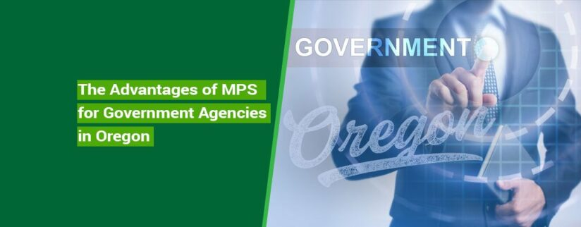 The-Advantages-of-MPS-for-Government-Agencies-in-Oregon