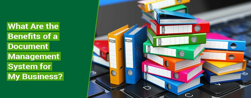 What-Are-the-Benefits-of-a-Document-Management-System-for-My-Business