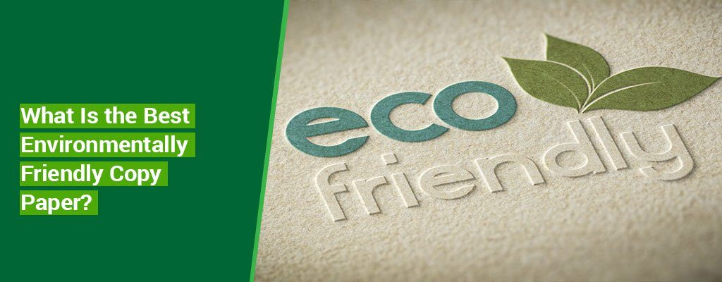 What Is The Best Environmentally Friendly Copy Paper