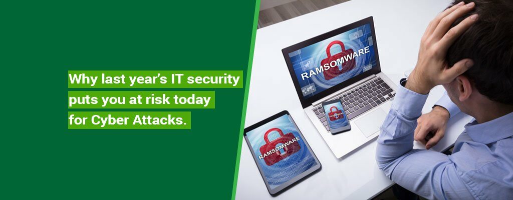 Why-last-years-IT-security-puts-you-at-risk-today-for-Cyber-Attacks